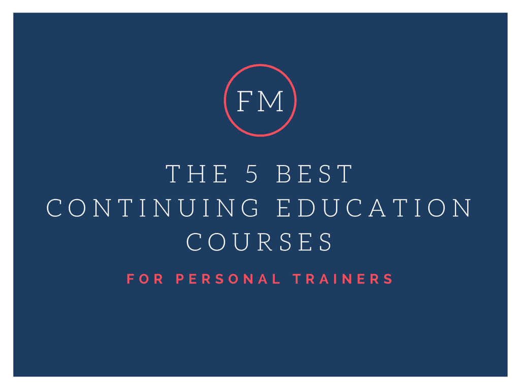 5 Best Continuing Education Courses For Personal Trainers