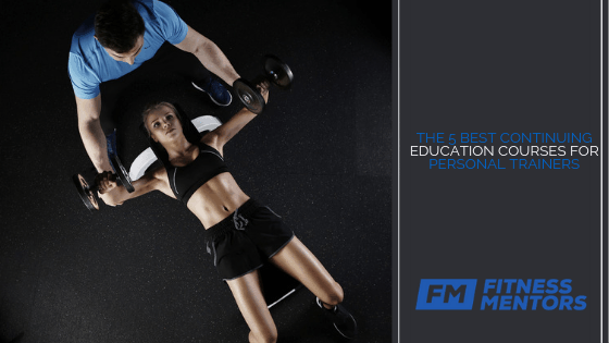The 5 Best Continuing Education Courses for Personal Trainers