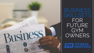 Business Skillsets for Future Gym Owners