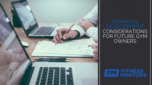 Financial Development Considerations for Future Gym Owners