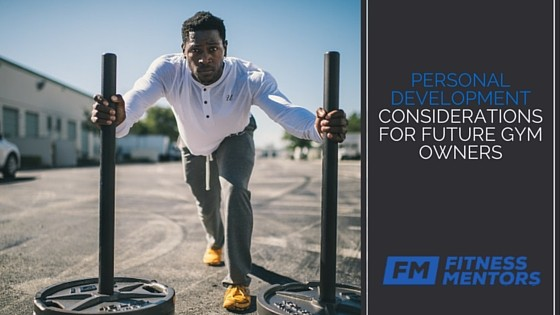 Personal Development Considerations for Future Gym Owners