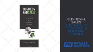 Business and Sales- The Guide to Success as a Personal Trainer by Eddie Lester