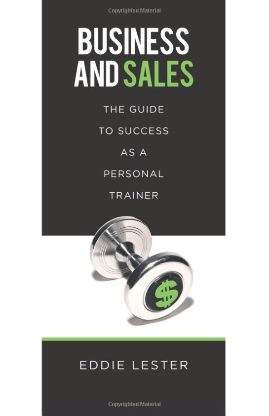 Business and Sales Your Guide to Success as a Personal Trainer by Eddie Lester