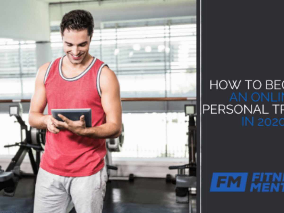 How To Become An Online Personal Trainer In 2020 Fitness Mentors